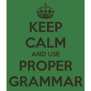keep calm and use proper grammar