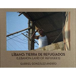 """Gabriel González-Andrío: """"Líbano: Tierra de Refugiados"""""""