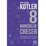 """Philip y Milton Kotler: """"8 maneras de crecer"""""""
