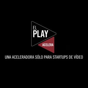 El Play Acelera busca las mejores startups audiovisuales