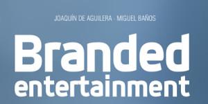J.Aguilera y Miguel Baños: Branded Entertainment: cuando el Branded Content se convierte en entretenimiento