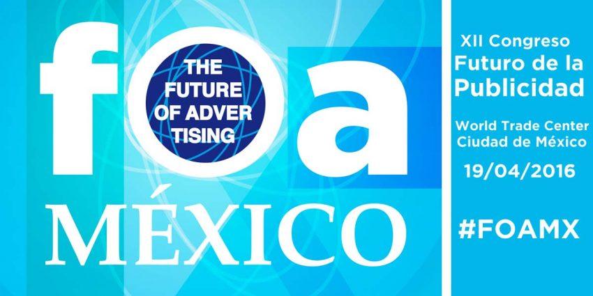 Llega por primera vez a México, The Future of Advertising #FOAMX