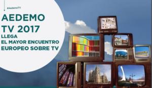 Llega Aedemo TV, el mayor encuentro europeo sobre televisión