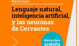 Masterclass: Lenguaje natural, inteligencia artificial, y las neuronas de Cervantes