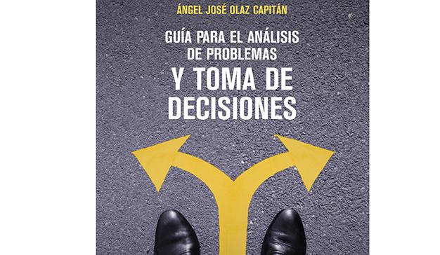 Ángel José Olaz: Guía para el análisis de problemas y toma de decisiones