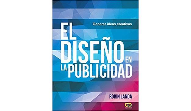 Robin Landa: El diseño en la publicidad. Generar ideas creativas
