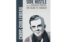 Chris Guillebeau: Side Hustle. Crea un negocio propio, sin dejar tu trabajo