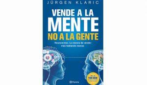 Jürgen Klaric: Vende a la mente, no a la gente. Neuroventas