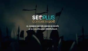 SEOPLUS2018: conocimiento, aprendizaje y networking en el evento de SEO más grande de España