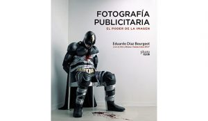 Eduardo Díaz Bourgeot: Fotografía publicitaria. El poder de la imagen