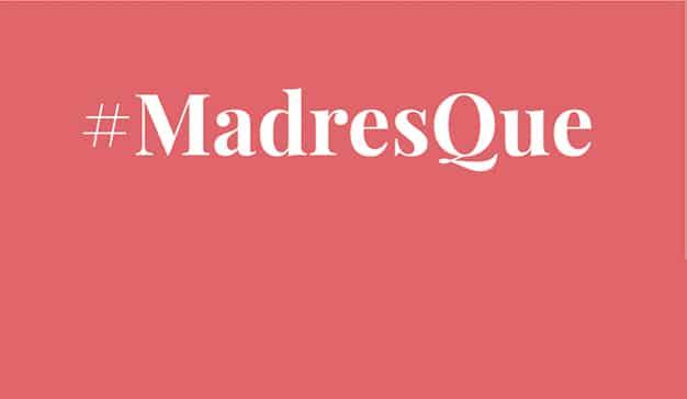 #MadresQue