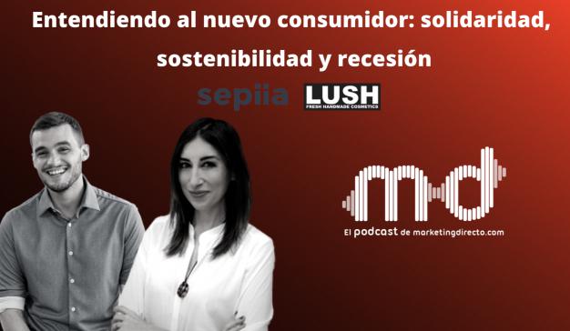 PODCAST EN DIRECTO. Entendiendo al nuevo consumidor: solidaridad, sostenibilidad y recesión