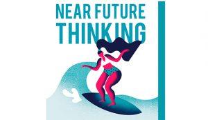 NEAR FUTURE THINKING, la diferencia entre liderar las tendencias de consumo o ser arrastrado por ellas - Gaby Arriaga