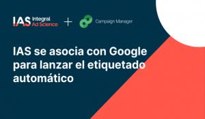 IAS se asocia con Google para lanzar el etiquetado automático de verificación de las campañas