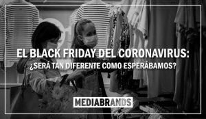 IPG Mediabrands: el Black Friday del Coronavirus, ¿será tan diferente como esperábamos?
