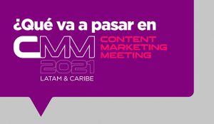 CMM Content Marketing Meeting Latam & Caribe: Del skip al share